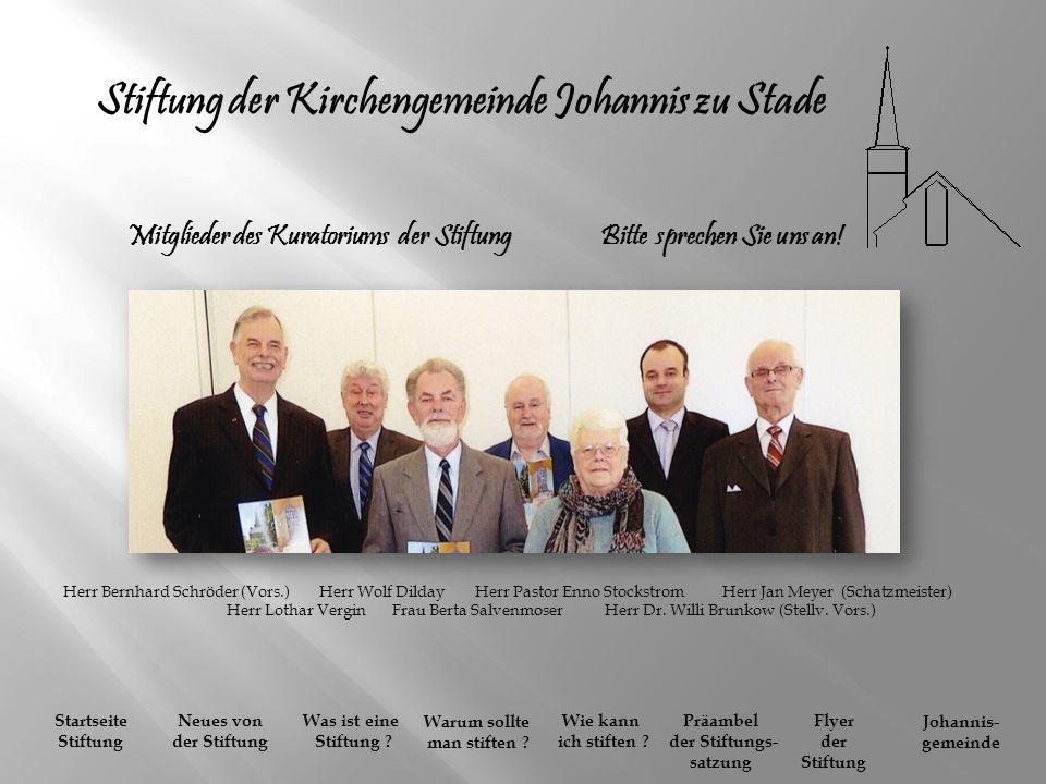 Stiftung der Kirchengemeinde Johannis zu Stade Mitglieder des Kuratoriums der Stiftung Bitte sprechen Sie uns an! Herr Bernhard Schröder (Vors.) Herr