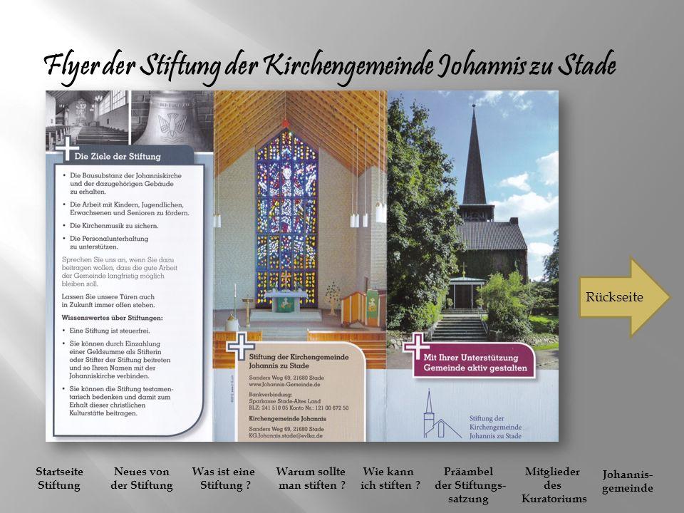 Flyer der Stiftung der Kirchengemeinde Johannis zu Stade Rückseite Startseite Stiftung Neues von der Stiftung Was ist eine Stiftung ? Warum sollte man