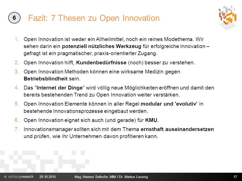 Fazit: 7 Thesen zu Open Innovation 1.Open Innovation ist weder ein Allheilmittel, noch ein reines Modethema. Wir sehen darin ein potenziell nützliches