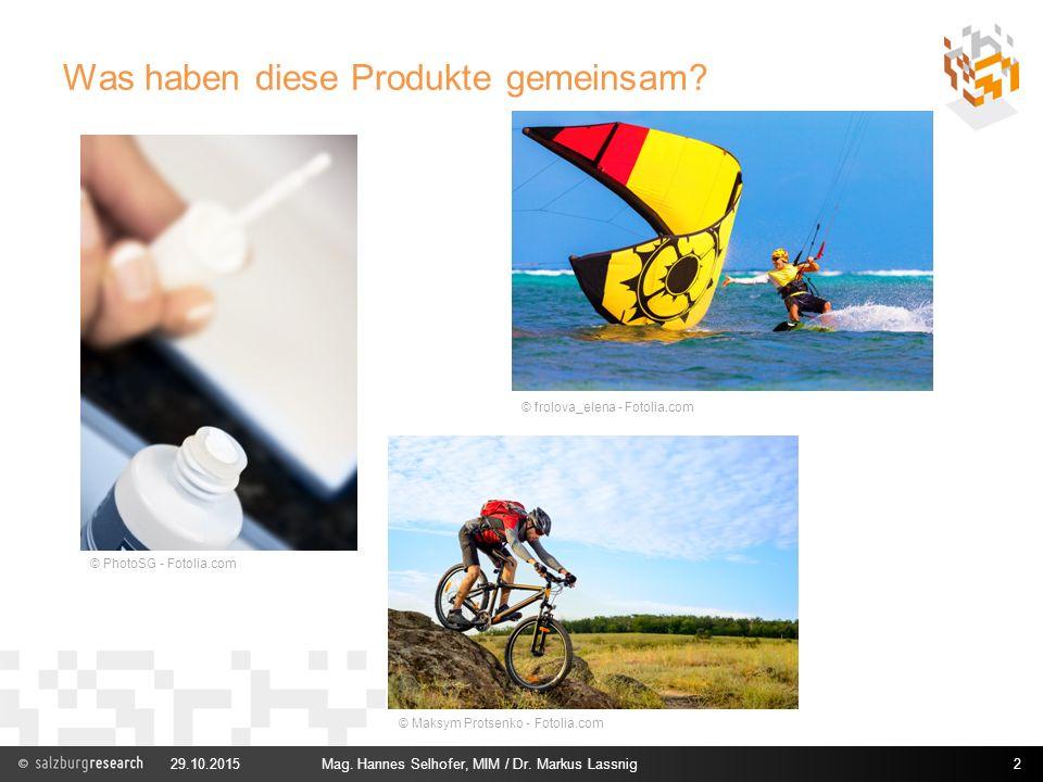 Was haben diese Produkte gemeinsam? 29.10.2015Mag. Hannes Selhofer, MIM / Dr. Markus Lassnig2 © frolova_elena - Fotolia.com © Maksym Protsenko - Fotol