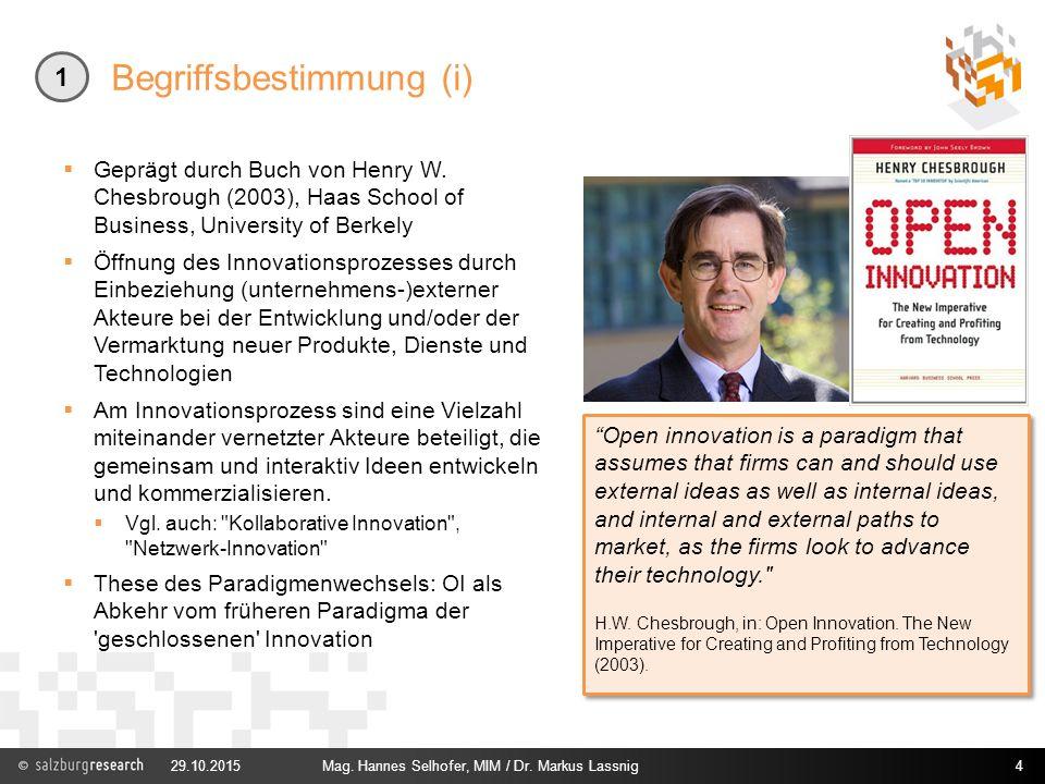 Begriffsbestimmung (i) 29.10.2015Mag. Hannes Selhofer, MIM / Dr. Markus Lassnig4 1  Geprägt durch Buch von Henry W. Chesbrough (2003), Haas School of