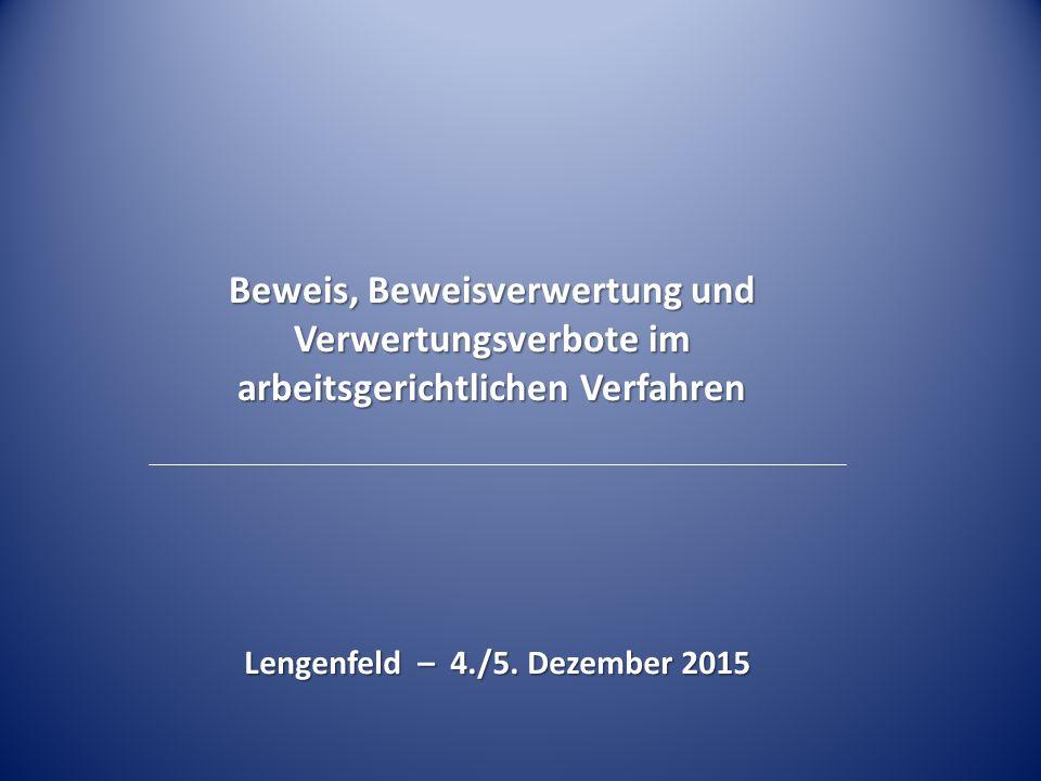 Beweis, Beweisverwertung und Verwertungsverbote im arbeitsgerichtlichen Verfahren Lengenfeld – 4./5.