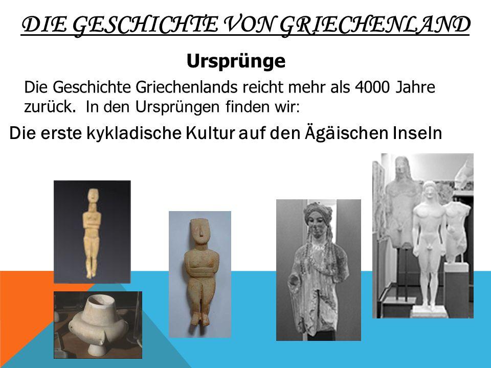DIE GESCHICHTE VON GRIECHENLAND Die erste kykladische Kultur auf den Ägäischen Inseln Die Geschichte Griechenlands reicht mehr als 4000 Jahre zurück.