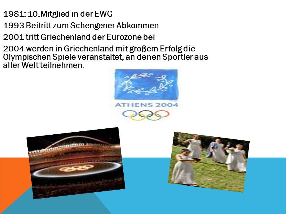 1981: 10.Mitglied in der EWG 1993 Beitritt zum Schengener Abkommen 2001 tritt Griechenland der Eurozone bei 2004 werden in Griechenland mit großem Erfolg die Olympischen Spiele veranstaltet, an denen Sportler aus aller Welt teilnehmen.