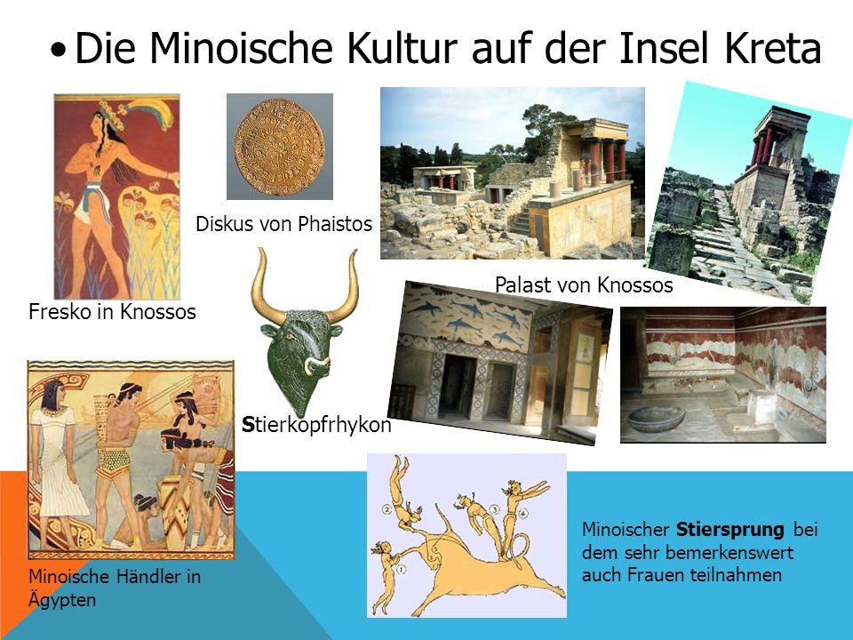 Die Minoische Kultur auf der Insel Kreta Minoischer Stiersprung bei dem sehr bemerkenswert auch Frauen teilnahmen Fresko in Knossos Minoische Händler in Ägypten Palast von Knossos Stierkopfrhykon Diskus von Phaistos