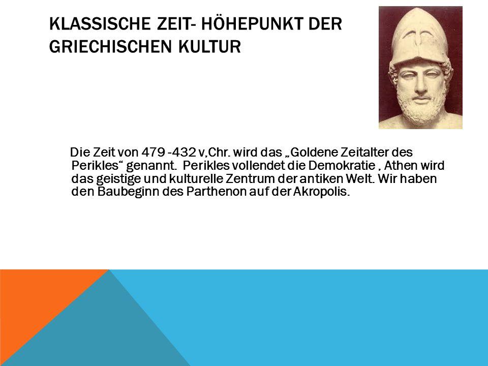 KLASSISCHE ZEIT- HÖHEPUNKT DER GRIECHISCHEN KULTUR Die Zeit von 479 -432 v,Chr.