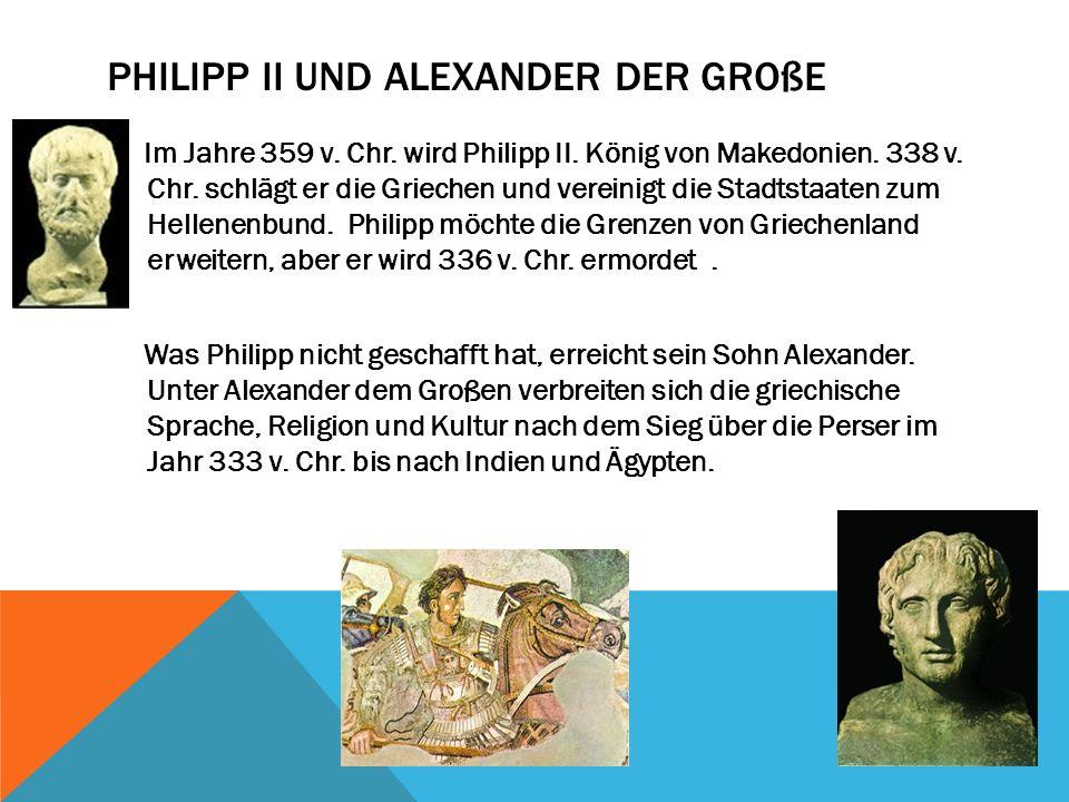 PHILIPP II UND ALEXANDER DER GROßE Im Jahre 359 v.