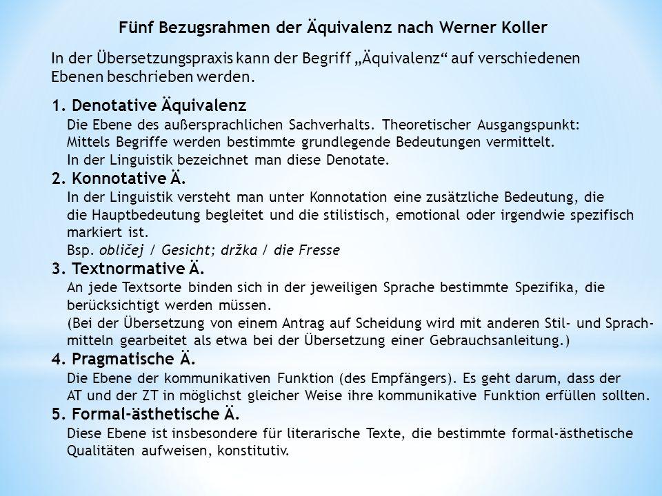 Fünf Bezugsrahmen der Äquivalenz nach Werner Koller 1. Denotative Äquivalenz Die Ebene des außersprachlichen Sachverhalts. Theoretischer Ausgangspunkt