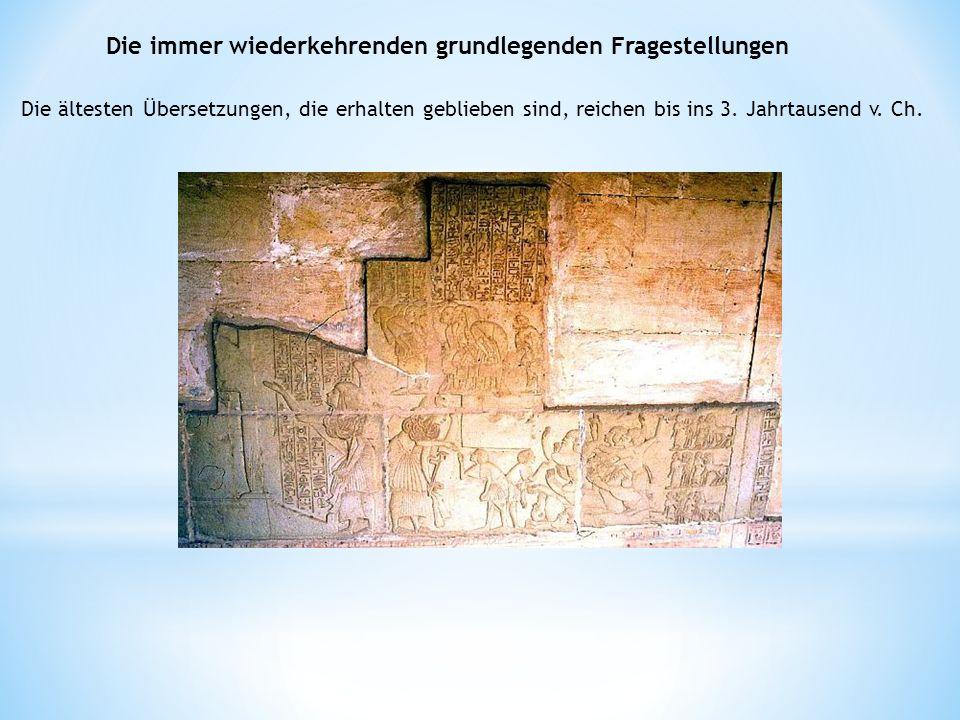 Die immer wiederkehrenden grundlegenden Fragestellungen Die ältesten Übersetzungen, die erhalten geblieben sind, reichen bis ins 3. Jahrtausend v. Ch.
