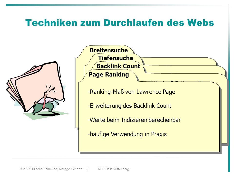 © 2002 Mischa Schmüdd, Marggo Schobb :-) MLU-Halle-Wittenberg Techniken zum Durchlaufen des Webs - alle Links der ersten Seite verfolgt -erschöpfende