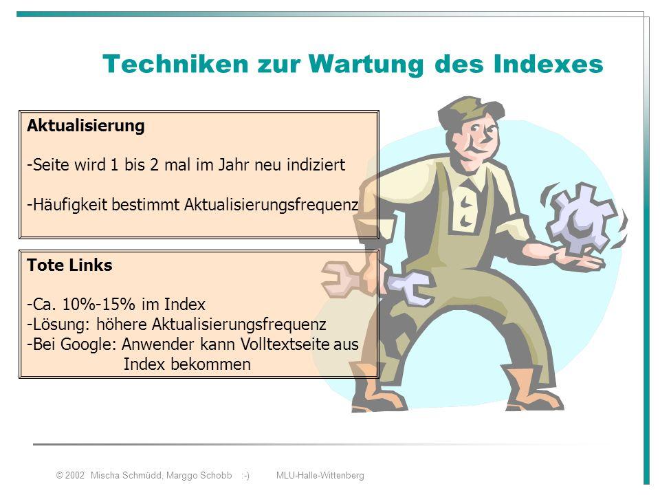© 2002 Mischa Schmüdd, Marggo Schobb :-) MLU-Halle-Wittenberg Techniken zur Wartung des Indexes Aktualisierung -Seite wird 1 bis 2 mal im Jahr neu ind