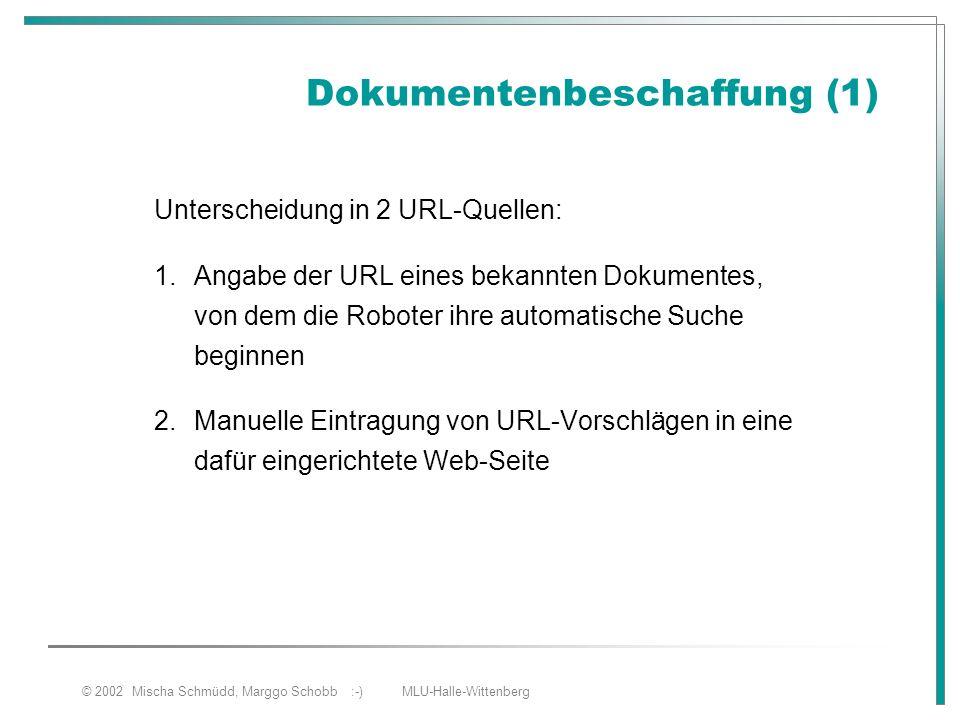 © 2002 Mischa Schmüdd, Marggo Schobb :-) MLU-Halle-Wittenberg Dokumentenbeschaffung (1) Unterscheidung in 2 URL-Quellen: 1.Angabe der URL eines bekann