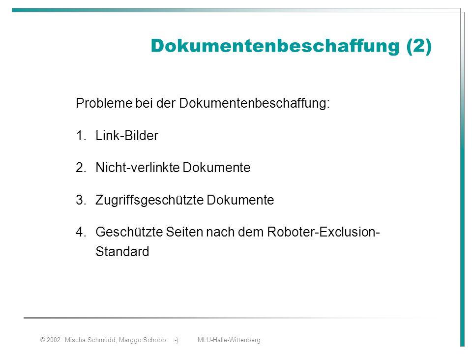 © 2002 Mischa Schmüdd, Marggo Schobb :-) MLU-Halle-Wittenberg Dokumentenbeschaffung (2) Probleme bei der Dokumentenbeschaffung: 1.Link-Bilder 2.Nicht-