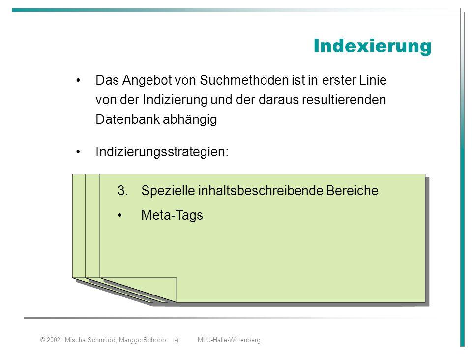 © 2002 Mischa Schmüdd, Marggo Schobb :-) MLU-Halle-Wittenberg Indexierung Das Angebot von Suchmethoden ist in erster Linie von der Indizierung und der