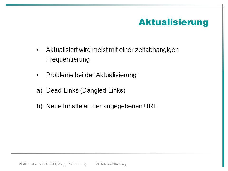 © 2002 Mischa Schmüdd, Marggo Schobb :-) MLU-Halle-Wittenberg Aktualisierung Aktualisiert wird meist mit einer zeitabhängigen Frequentierung Probleme