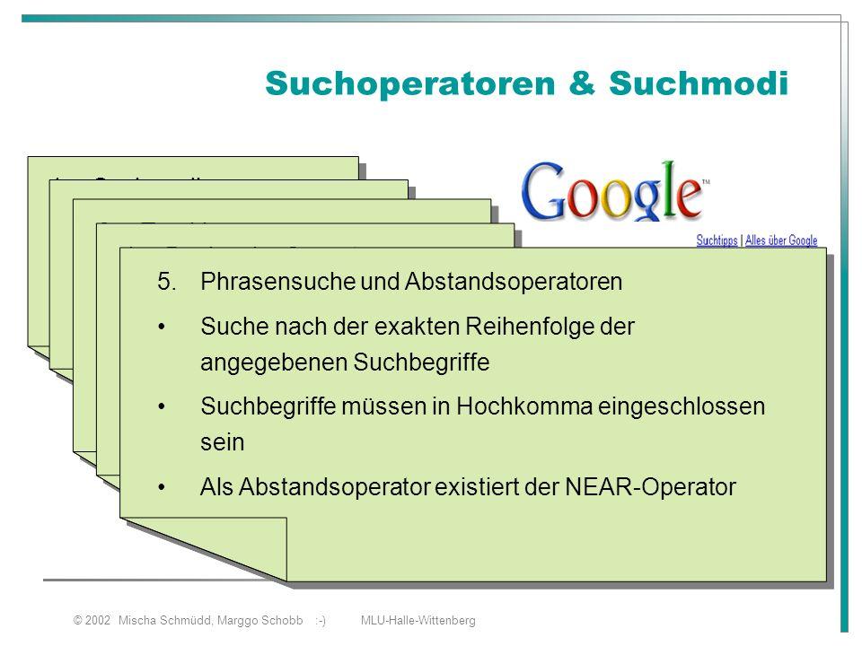 © 2002 Mischa Schmüdd, Marggo Schobb :-) MLU-Halle-Wittenberg Suchoperatoren & Suchmodi 1.Suchmodi a)Einfache Suche b)Erweiterte Suche 1.Suchmodi a)Ei