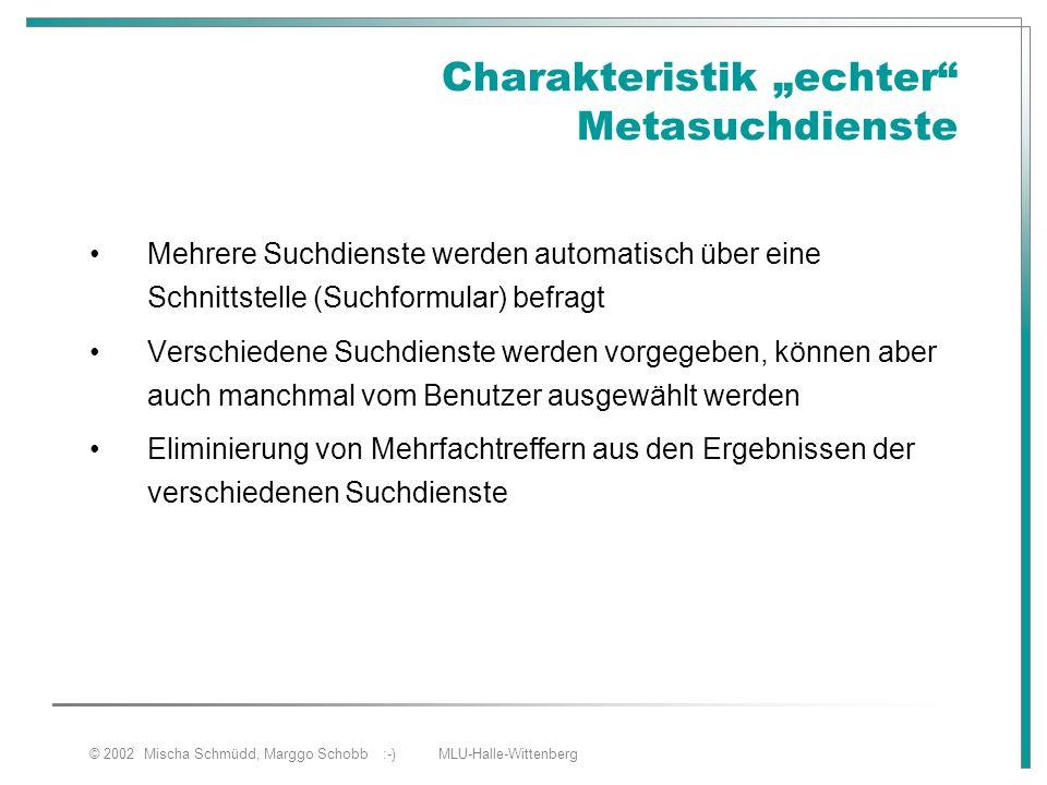 """© 2002 Mischa Schmüdd, Marggo Schobb :-) MLU-Halle-Wittenberg Charakteristik """"echter"""" Metasuchdienste Mehrere Suchdienste werden automatisch über eine"""