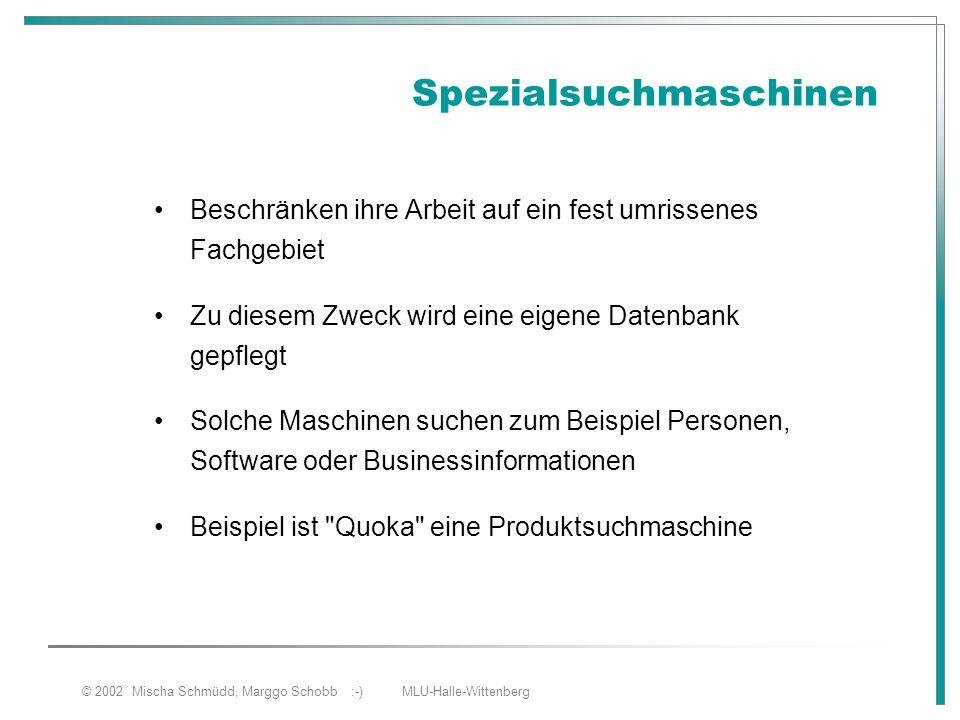 © 2002 Mischa Schmüdd, Marggo Schobb :-) MLU-Halle-Wittenberg Spezialsuchmaschinen Beschränken ihre Arbeit auf ein fest umrissenes Fachgebiet Zu diese