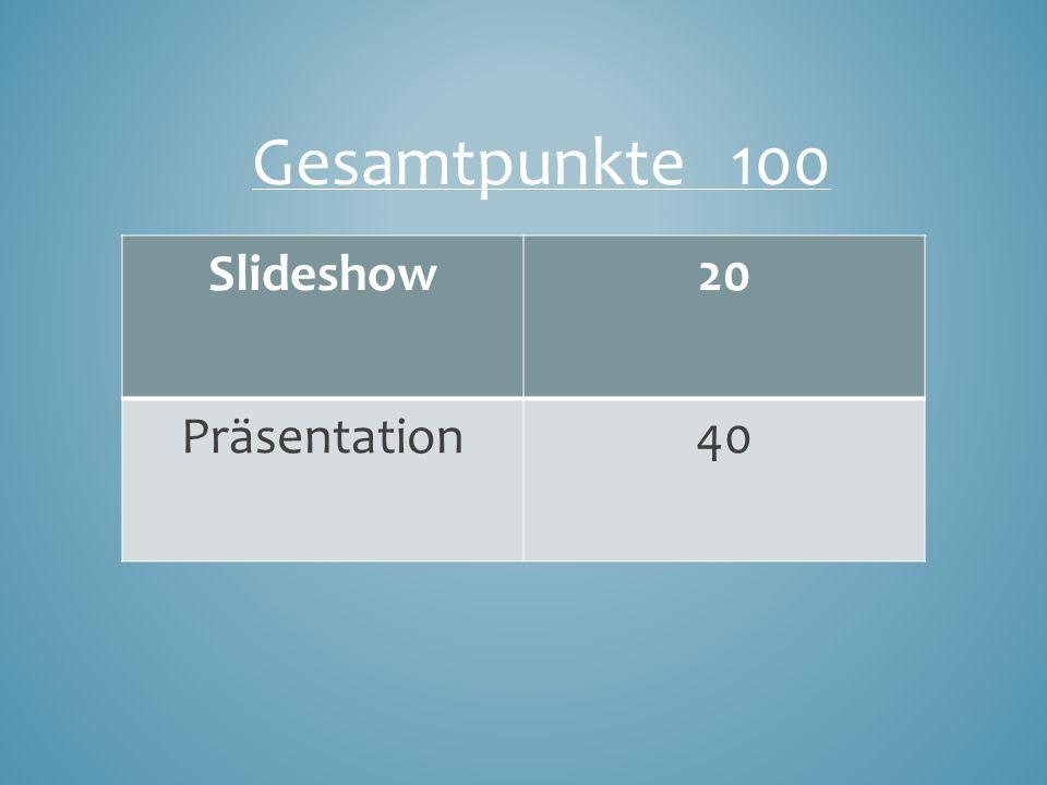 Gesamtpunkte 100 Slideshow20 Präsentation40