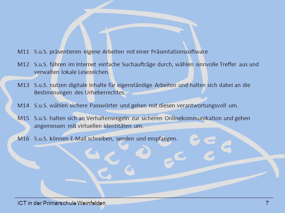 ICT in der Primarschule Weinfelden7 M11S.u.S. präsentieren eigene Arbeiten mit einer Präsentationssoftware M12 S.u.S. führen im Internet einfache Such