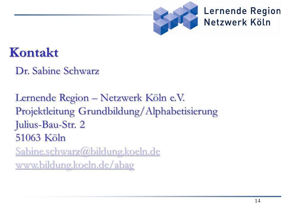 14 Kontakt Dr. Sabine Schwarz Lernende Region – Netzwerk Köln e.V. Projektleitung Grundbildung/Alphabetisierung Julius-Bau-Str. 2 51063 Köln Sabine.sc