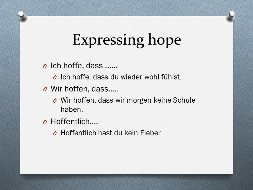 Expressing hope O Ich hoffe, dass …… O Ich hoffe, dass du wieder wohl fühlst.