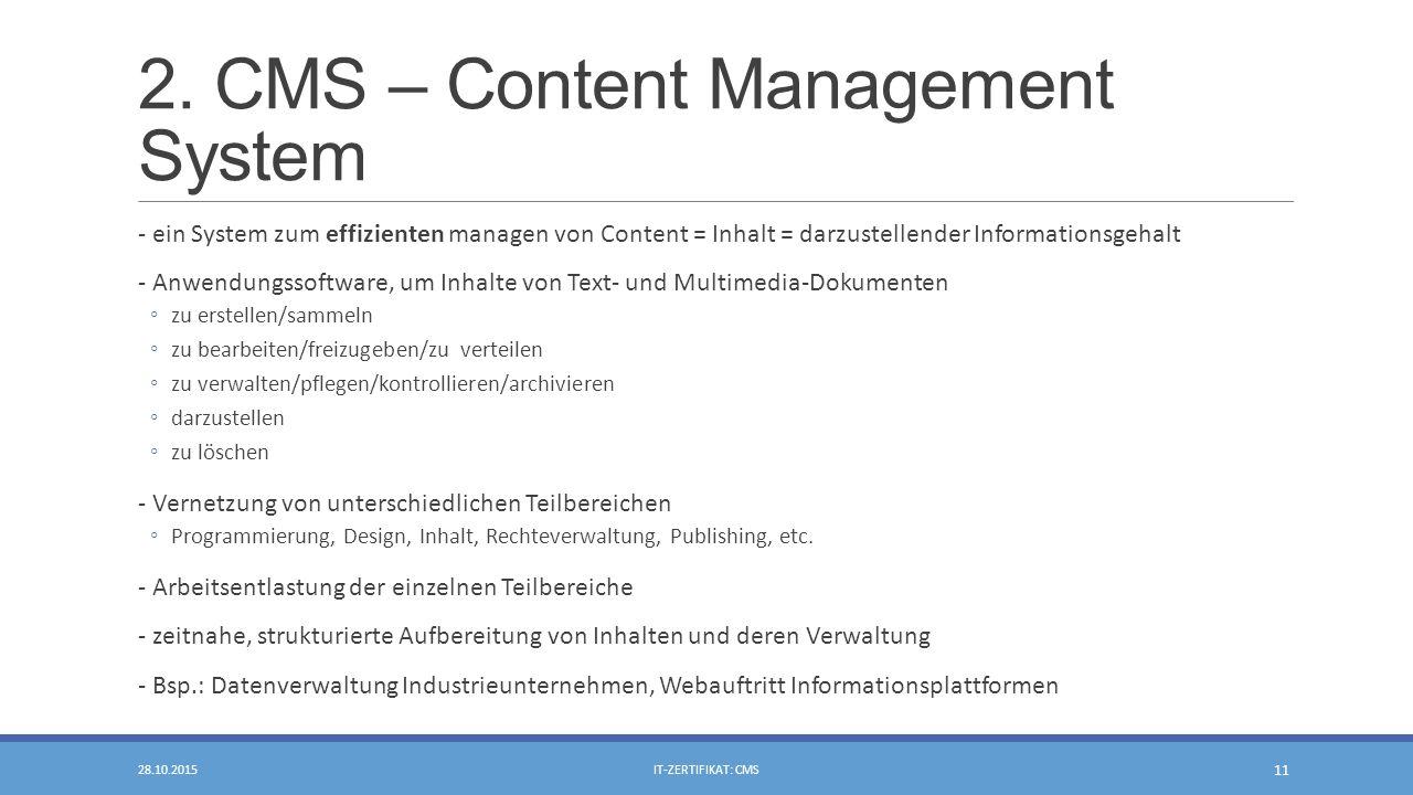 2. CMS – Content Management System - ein System zum effizienten managen von Content = Inhalt = darzustellender Informationsgehalt - Anwendungssoftware