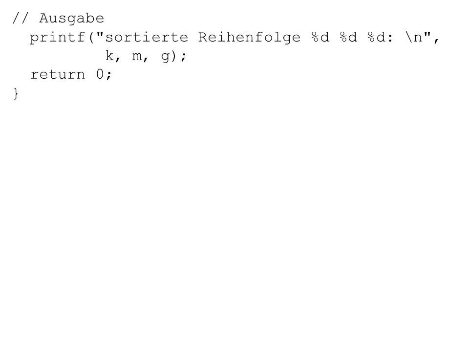 // Ausgabe printf( sortierte Reihenfolge %d %d %d: \n , k, m, g); return 0; }
