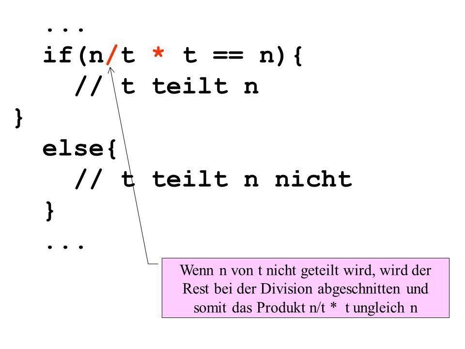 ... if(n/t * t == n){ // t teilt n } else{ // t teilt n nicht }...
