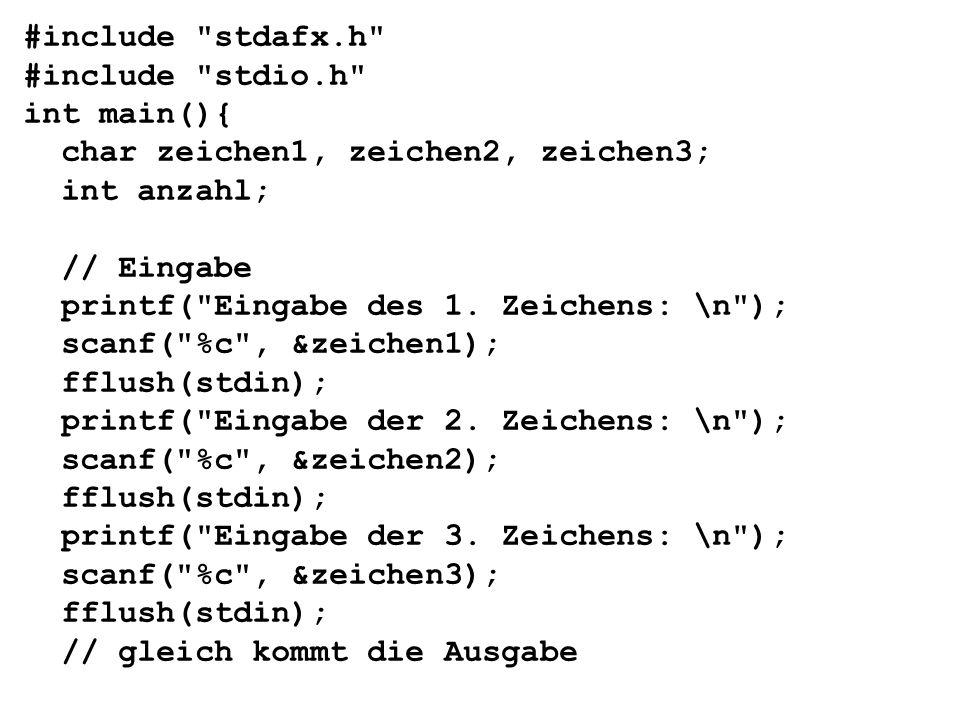 #include stdafx.h #include stdio.h int main(){ char zeichen1, zeichen2, zeichen3; int anzahl; // Eingabe printf( Eingabe des 1.