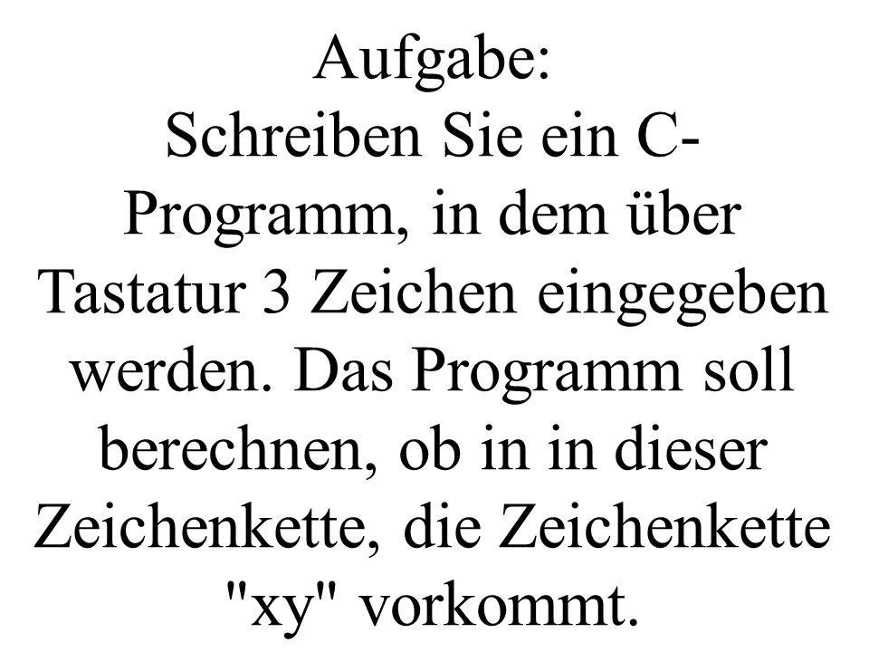 Aufgabe: Schreiben Sie ein C- Programm, in dem über Tastatur 3 Zeichen eingegeben werden. Das Programm soll berechnen, ob in in dieser Zeichenkette, d