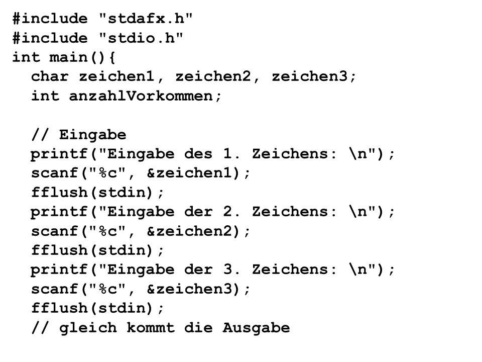 #include stdafx.h #include stdio.h int main(){ char zeichen1, zeichen2, zeichen3; int anzahlVorkommen; // Eingabe printf( Eingabe des 1.