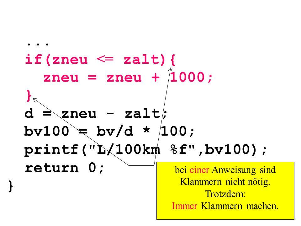 ... if(zneu <= zalt){ zneu = zneu + 1000; } d = zneu - zalt; bv100 = bv/d * 100; printf(
