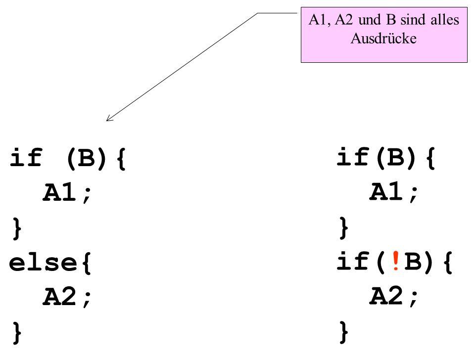 if (B){ A1; } else{ A2; } if(B){ A1; } if(!B){ A2; } A1, A2 und B sind alles Ausdrücke