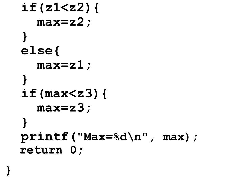 if(z1<z2){ max=z2; } else{ max=z1; } if(max<z3){ max=z3; } printf( Max=%d\n , max); return 0; }
