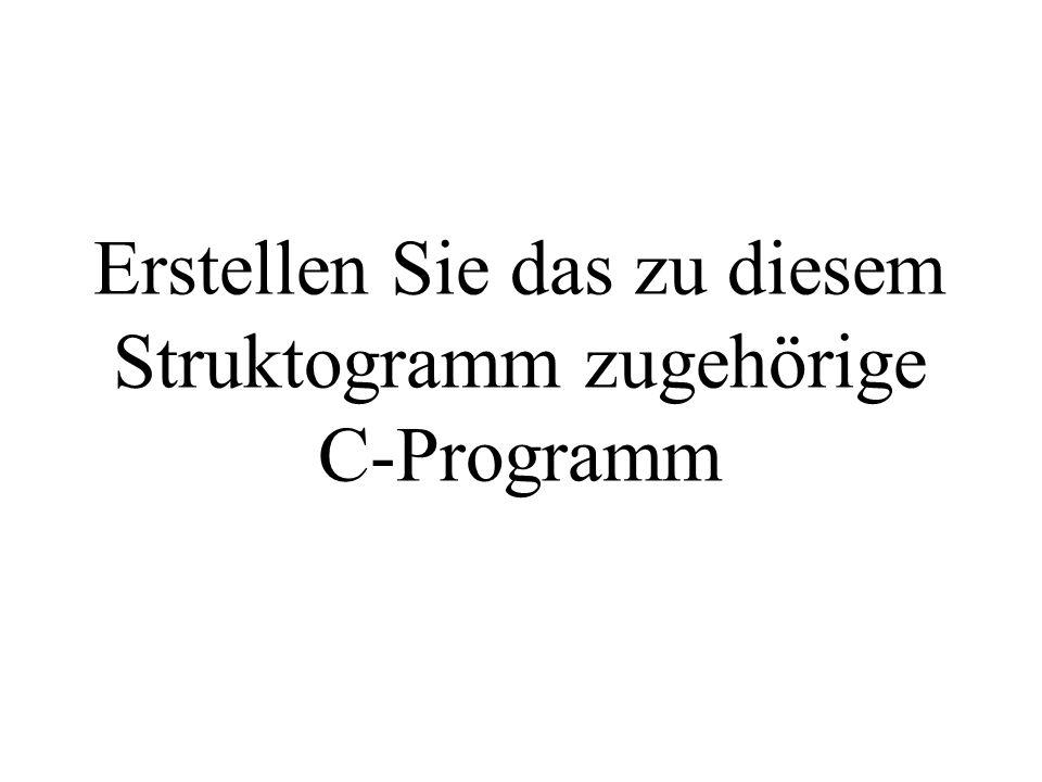 Erstellen Sie das zu diesem Struktogramm zugehörige C-Programm