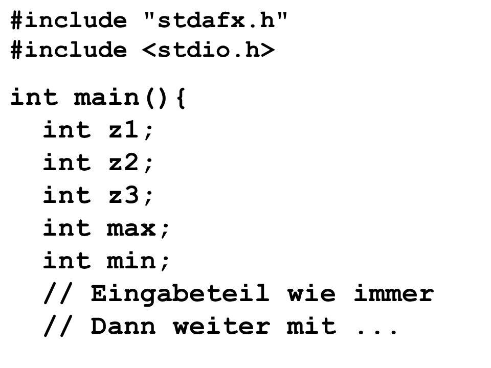 #include stdafx.h #include int main(){ int z1; int z2; int z3; int max; int min; // Eingabeteil wie immer // Dann weiter mit...