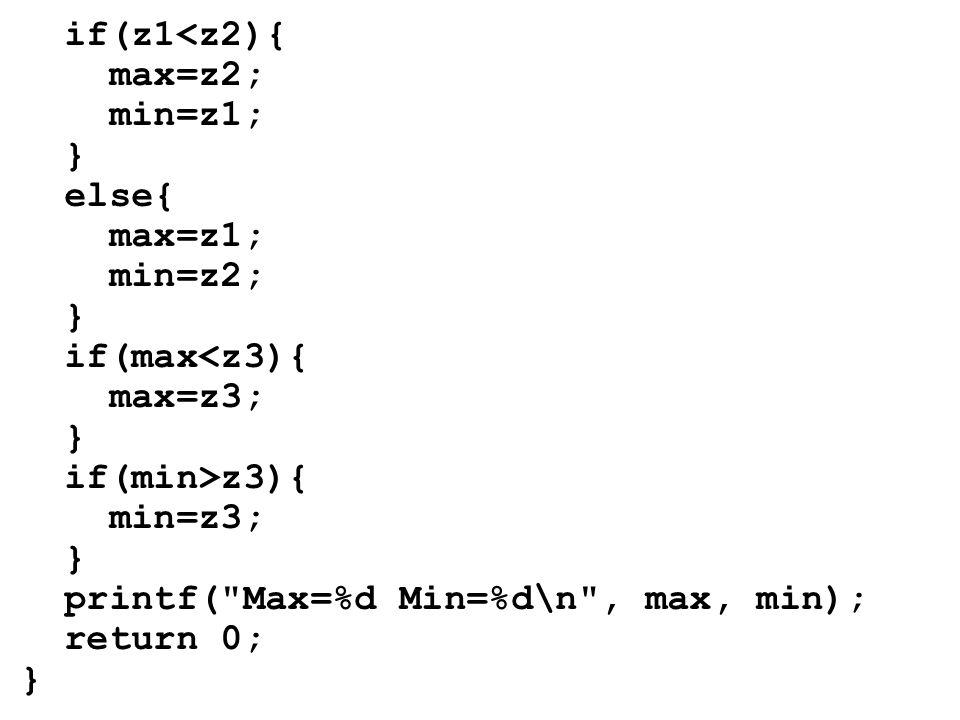 if(z1 z3){ min=z3; } printf( Max=%d Min=%d\n , max, min); return 0; }