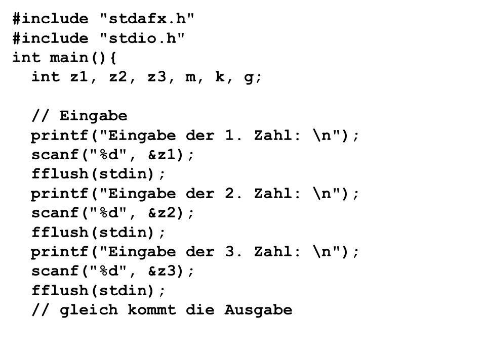 #include stdafx.h #include stdio.h int main(){ int z1, z2, z3, m, k, g; // Eingabe printf( Eingabe der 1.