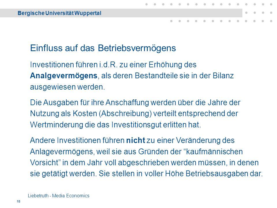 Bergische Universität Wuppertal Liebetruth - Media Economics 18 Einfluss auf das Betriebsvermögens Investitionen führen i.d.R.