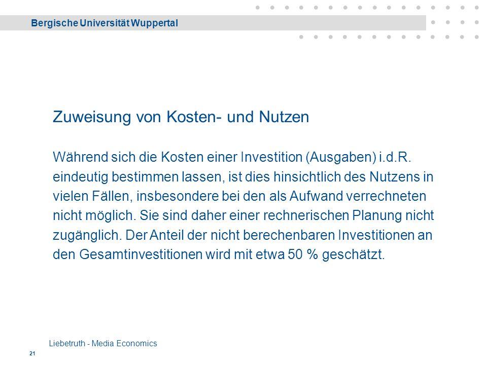 Bergische Universität Wuppertal Liebetruth - Media Economics 21 Zuweisung von Kosten- und Nutzen Während sich die Kosten einer Investition (Ausgaben) i.d.R.