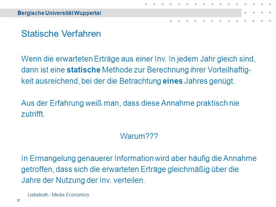 Bergische Universität Wuppertal Liebetruth - Media Economics 37 Statische Verfahren Wenn die erwarteten Erträge aus einer Inv.