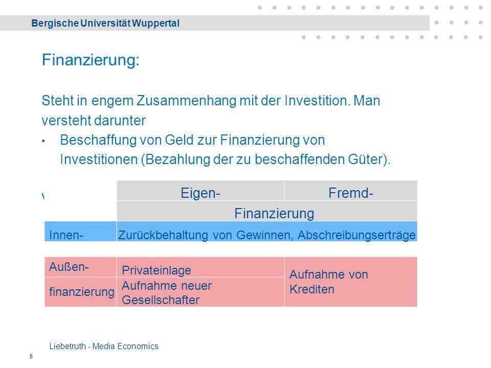 Bergische Universität Wuppertal Liebetruth - Media Economics 5 Finanzierung: Steht in engem Zusammenhang mit der Investition.