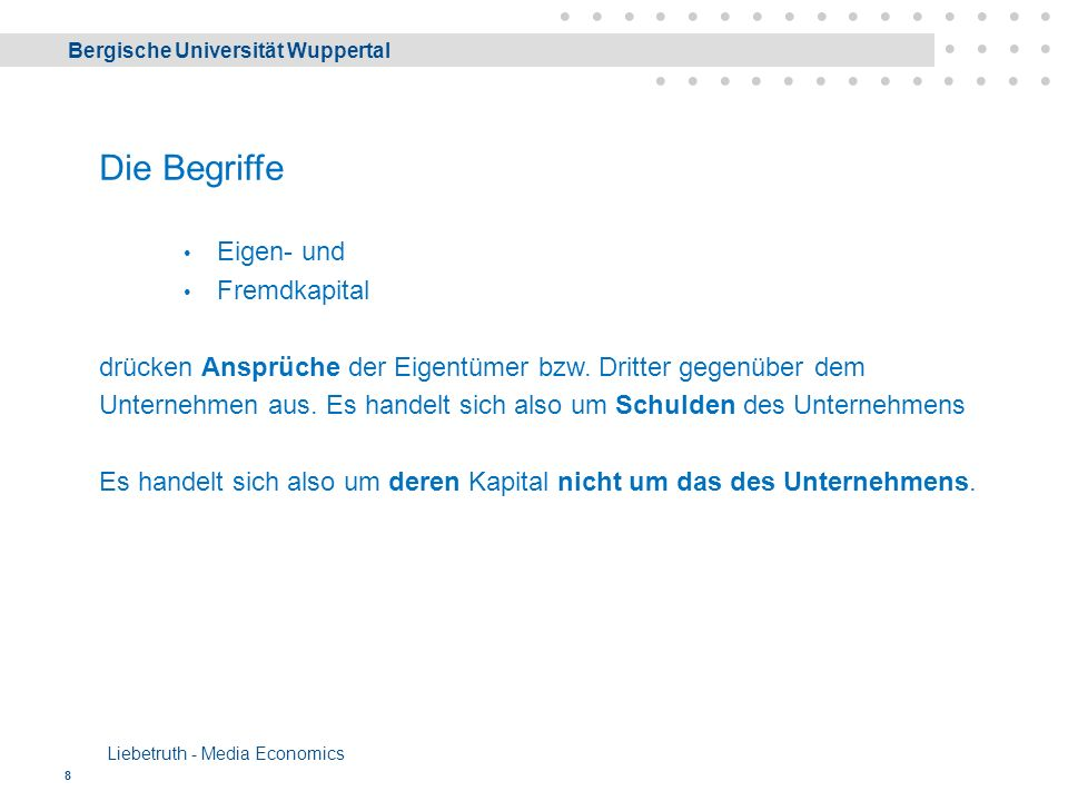 Bergische Universität Wuppertal Liebetruth - Media Economics 29 Objective Functions (Zielfunktion) Objective functions show the relationship between an objective value to be optimized (maximized or minimized) and its influencing objective parameters.