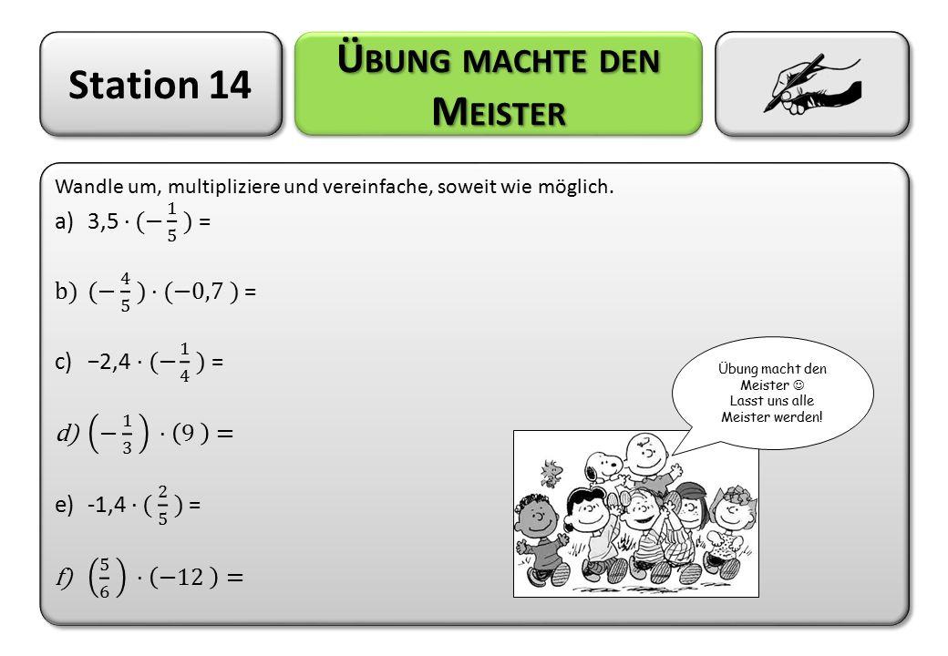 Station 14 Ü BUNG MACHTE DEN M EISTER Übung macht den Meister Lasst uns alle Meister werden!