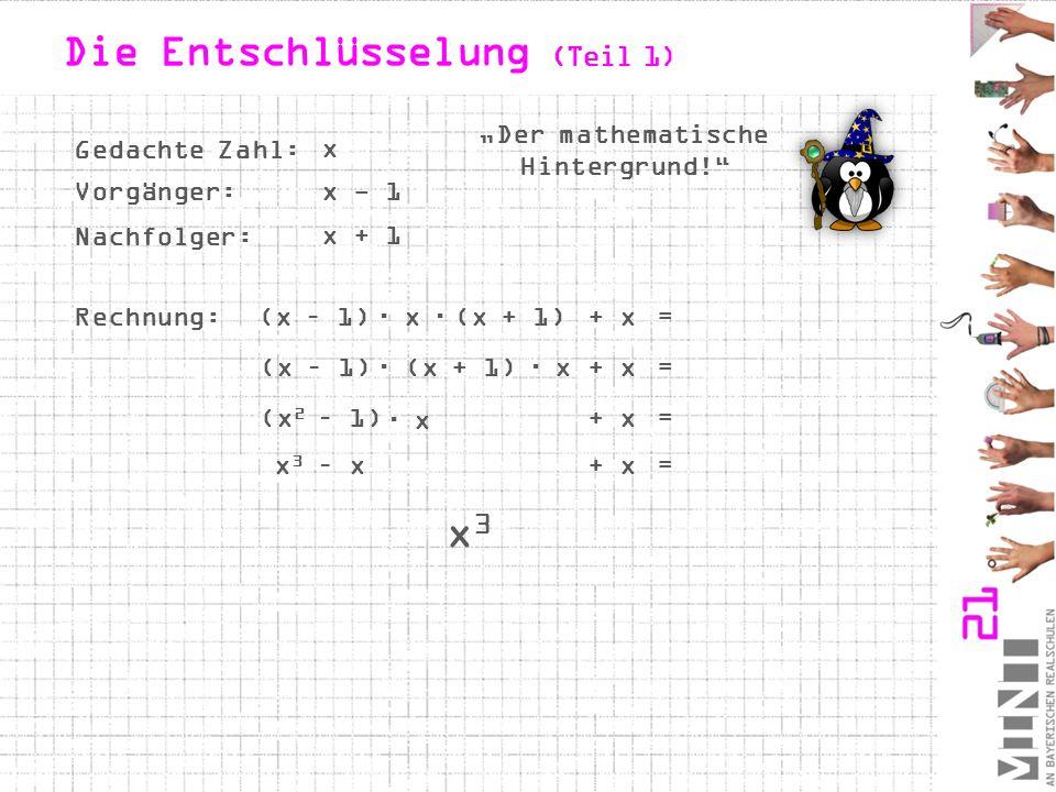 """ (x + 1)  Die Entschlüsselung (Teil 1) """"Der mathematische Hintergrund! Gedachte Zahl: Vorgänger: Nachfolger: Rechnung:(x – 1)(x + 1)  x  x  + x= (x – 1)x+ x= (x 2 – 1)+ x=  x x x 3 – x+ x= x3x3 x - 1 x + 1 x"""