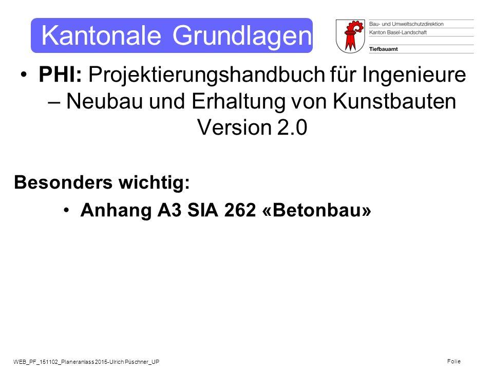 WEB_PF_151102_Planeranlass 2015-Ulrich Püschner_UP Folie Kantonale Grundlagen PHI: Projektierungshandbuch für Ingenieure – Neubau und Erhaltung von Ku
