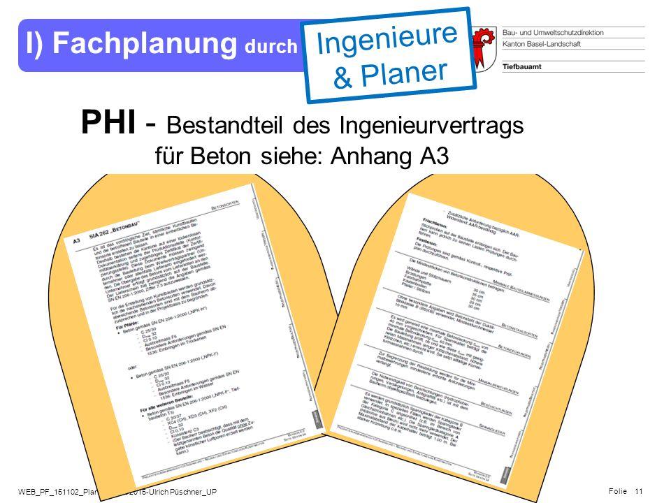 WEB_PF_151102_Planeranlass 2015-Ulrich Püschner_UP Folie 11 PHI - Bestandteil des Ingenieurvertrags für Beton siehe: Anhang A3 I) Fachplanung durch In