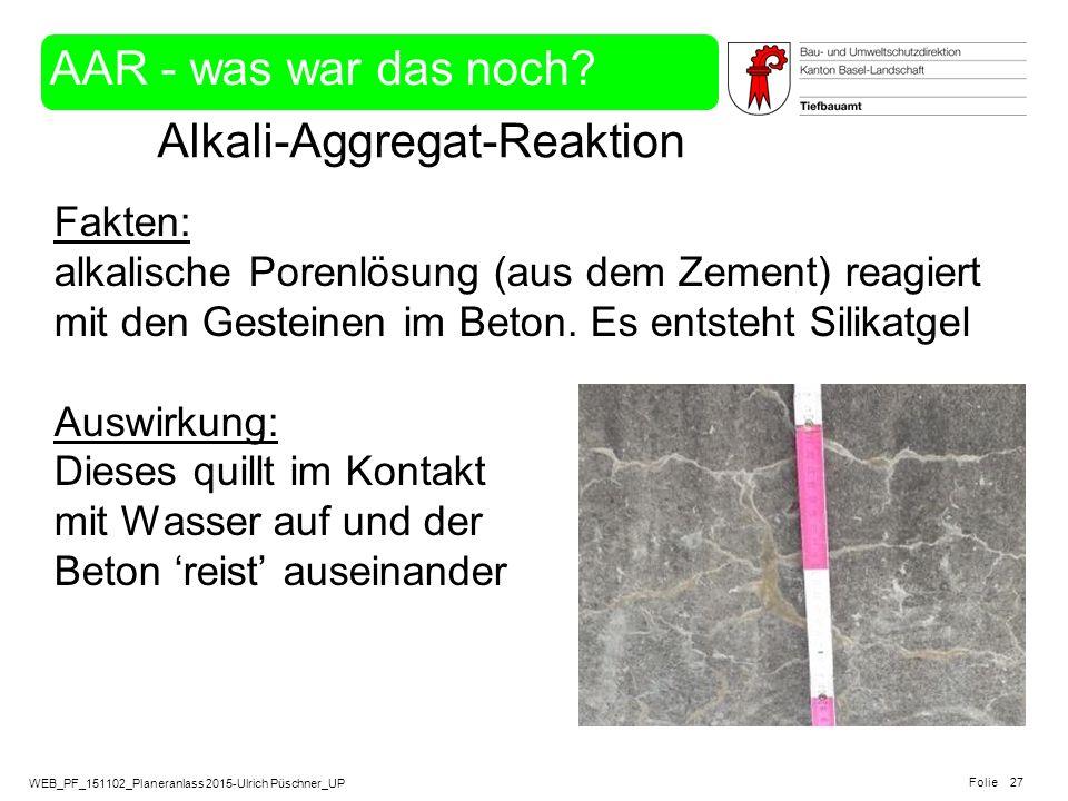 WEB_PF_151102_Planeranlass 2015-Ulrich Püschner_UP Folie Alkali-Aggregat-Reaktion 27 Fakten: alkalische Porenlösung (aus dem Zement) reagiert mit den
