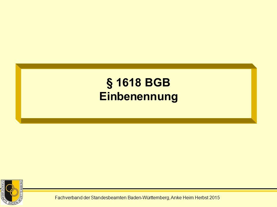 Fachverband der Standesbeamten Baden-Württemberg, Anke Heim Herbst 2015 § 1618 BGB Einbenennung